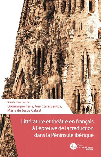 Littérature et théâtre en français à l'épreuve de la traduction dans la Péninsule ibérique