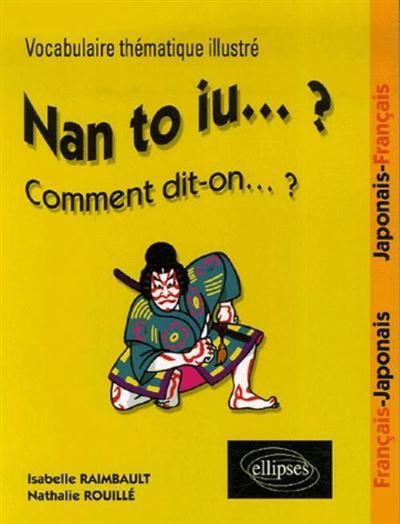Nan to iu… ? Vocabulaire thématique illustré français-japonais / japonais-français