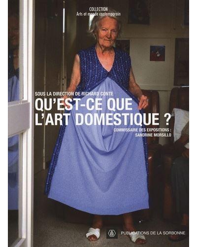 Qu'est-ce que l'art domestique ? [colloque, Paris, Cité internationale universitaire, 5-6 mars 2004, et expositions, Paris et Ivry-sur-Seine, 20 septembre 2002-21