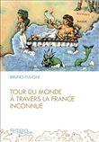 Tour du monde a travers la france inconnue