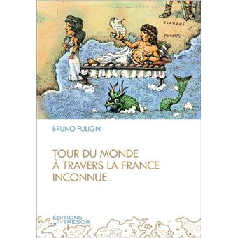 Tour du monde a travers la france inconnue