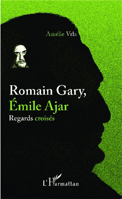 Romain Gary, Emile Ajar : regards croisés