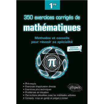 350 exercices corrigés de mathématiques 1ère S Les méthodes et les conseils pour réussir son ...