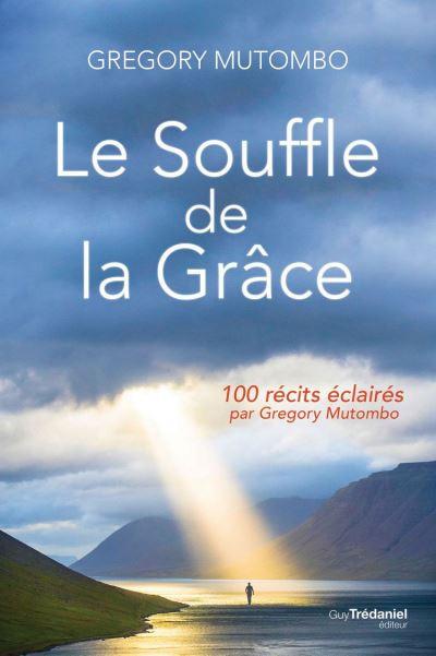 Le souffle de la Grâce - 100 récits éclairés par Gregory Mutombo - 9782813221193 - 12,99 €