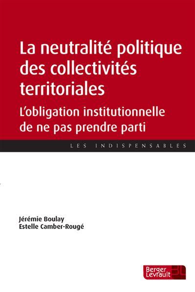 Neutralite politique des collectivites territoriales (la)