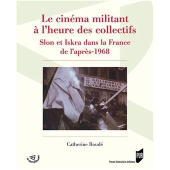 le cinema militant a lheure des collectifs slon et iskra dans la france de lapres 1968