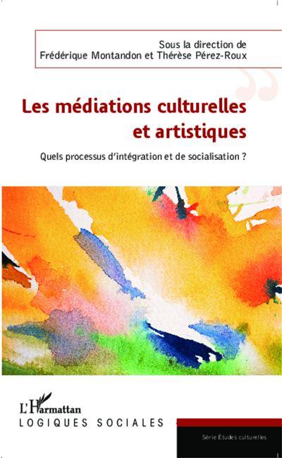Mediations culturelles et artistiques quels processus d'inte