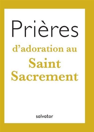 Prières d´adoration au Saint Sacrement