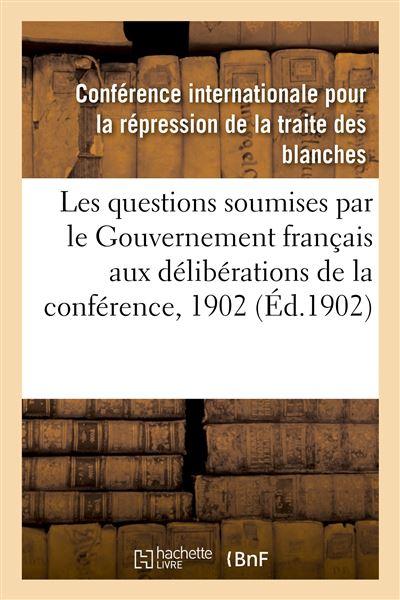 Rapports sur les questions soumises par le Gouvernement français aux délibérations de la conférence