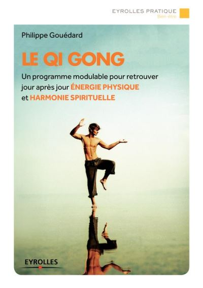 Le Qi Gong - Un programme modulable pour retrouver jour après jour énergie physique et harmonie spirituelle - 9782212257816 - 6,99 €