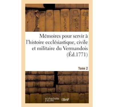 Mémoires pour servir à l'histoire ecclésiastique, civile et militaire de la province