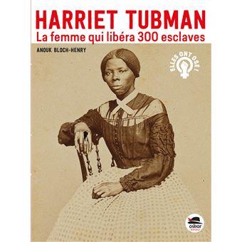HARRIET TUBMAN - La femme qui libéra 300 esclaves