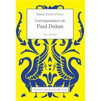 Paul dukas correspondance,1:1878-1914