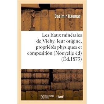 Les Eaux minérales de Vichy, leur origine, leurs propriétés physiques et leur composition 1873