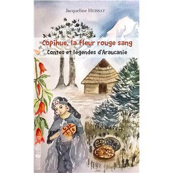 Copihue la fleur rouge sang contes et legendes d'araucanie