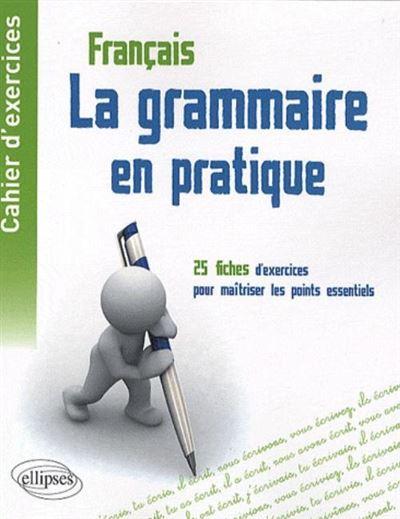 Cahier d'exercices la grammaire en pratique