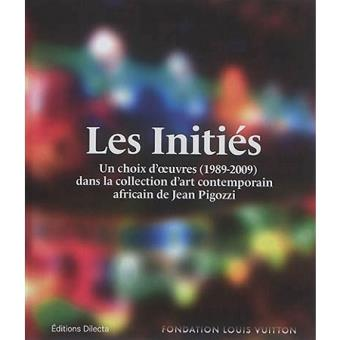 Les Initiés Un choix dans la collection d'art contemporain africain de Jean  Pigozzi - relié - Collectif - Achat Livre | fnac