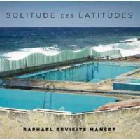Solitude Des Latitudes - Raphael Revisite Manset