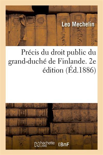 Précis du droit public du grand-duché de Finlande. 2e édition