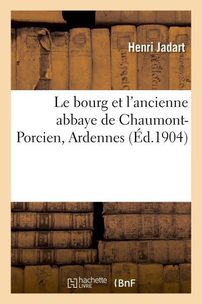 Le bourg et l'ancienne abbaye de Chaumont-Porcien, Ardennes