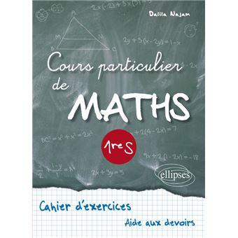 Cours particulier de Maths 1ère S, Cahier d'exercices Workbook - broché - N. Najam - Achat Livre ...