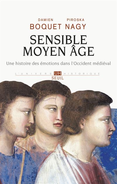 Sensible Moyen Âge. Une histoire des émotions dans l'Occident médiéval