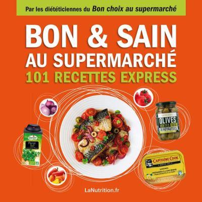 Bon et sain au supermarché - 101 recettes express - Faites le bon choix au supermarché - 9782365493079 - 4,49 €