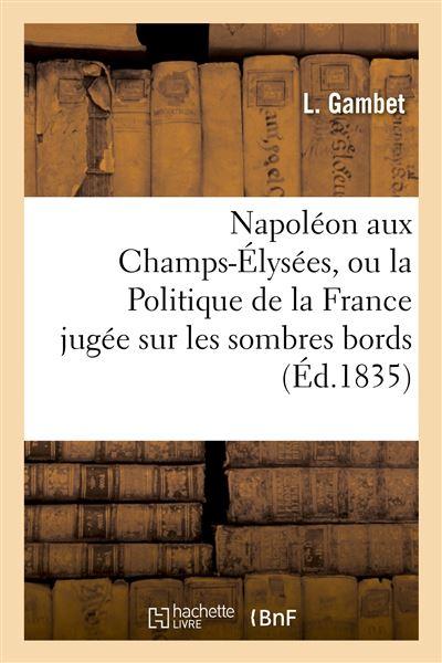 Napoléon aux Champs-Élysées, ou la Politique de la France jugée sur les sombres bords