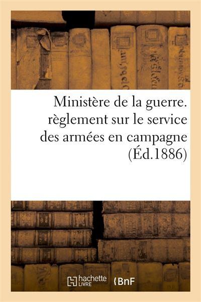 Ministere de la guerre. reglement sur le service des armees