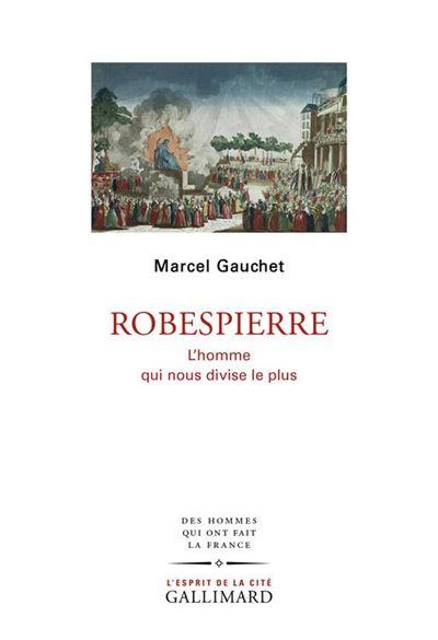 Robespierre - L'homme qui nous divise le plus - 9782072820960 - 14,99 €