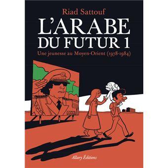 L'Arabe du futurUne jeunesse au Moyen-Orient (1978-1984)