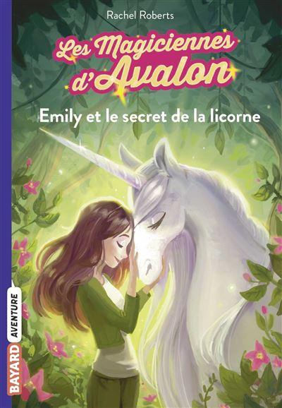 Les magiciennes d'Avalon - Tome 4 : Emily et le secret de la licorne