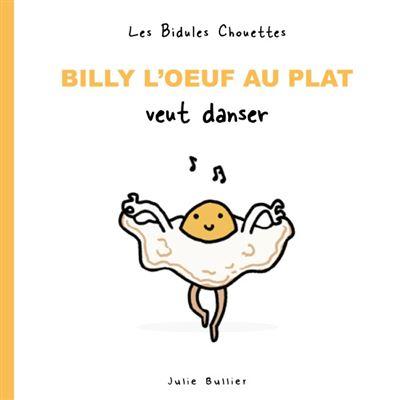 Les bidules chouettes - Billy l'oeuf au plat veut danser