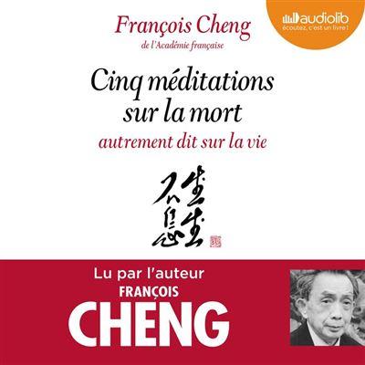 Cinq méditations sur la mort autrement dit sur la vie - Préambule écrit et lu par Jean Mouttapa, éditeur de François Cheng - Format Téléchargement Audio - 9782356417398 - 15,45 €