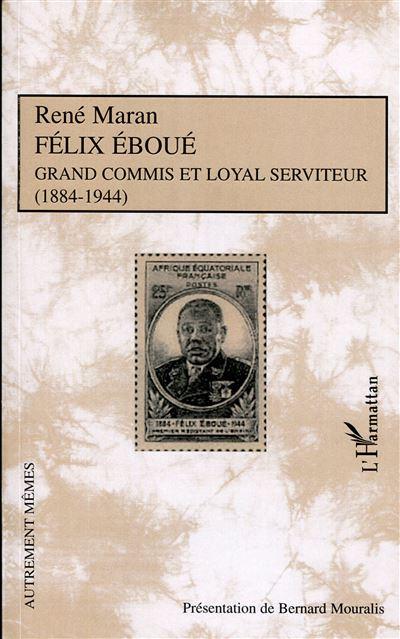 Félix Eboué, grand commis et loyal serviteur, 1884-1944
