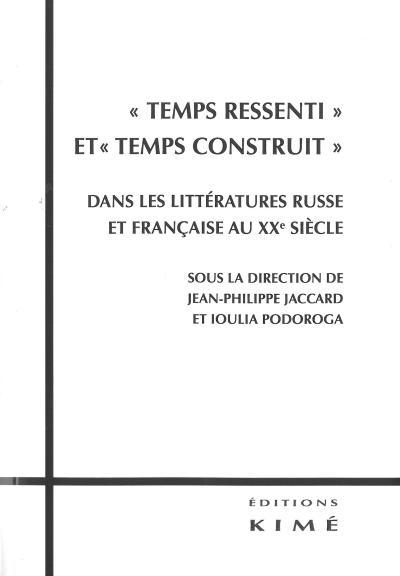 Temps ressenti et temps construit dans les littératures russe et française du XXème siècle