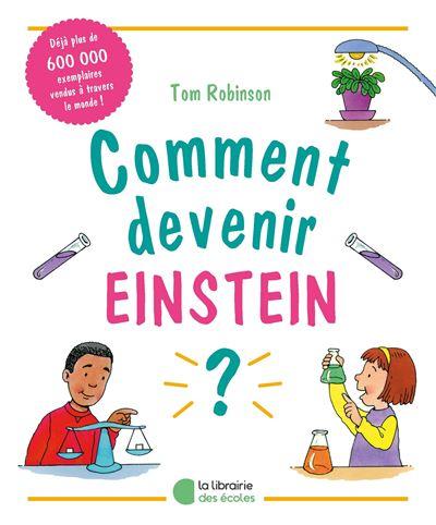 Comment devenir Einstein, Marie Curie ou Pasteur ?