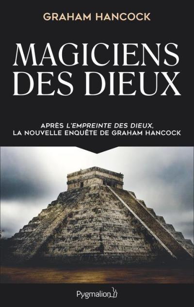 Magiciens des dieux - La sagesse oubliée de la civilisation terrestre perdue - 9782756421551 - 11,99 €