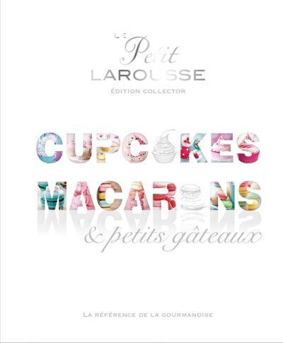 Petit Larousse Collector - Macarons, cupcakes et petits gâteaux - 9782035914521 - 16,99 €