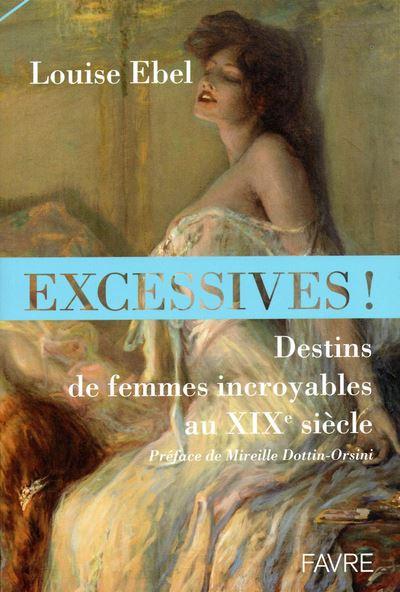 Excessives ! Destins de femmes incroyables au XIXe siècle