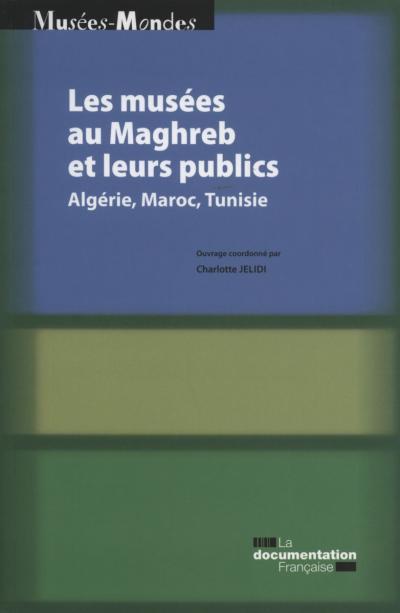 Les musées au maghreb et leurs publics - Algerie, Maroc, Tunisie