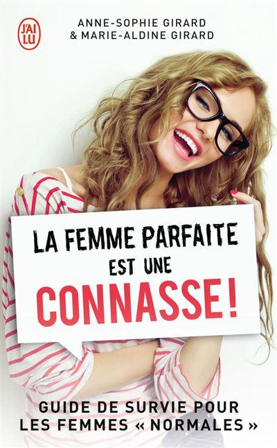 La femme parfaite est une connasse! - tome 1 - Guide De Survie Pour Les Femmes Normales