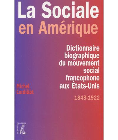 La Sociale en Amérique dictionnaire biographique du mouvement social francophone aux États-Unis, 1848-1922