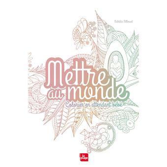 Mettre Au Monde Colorier En Attendant Bébé Broché Mathilde