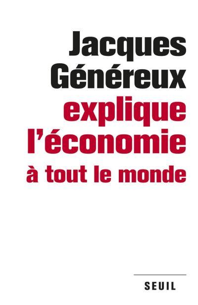 Jacques Généreux explique l'économie à tout le monde - 9782021105148 - 9,99 €
