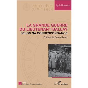 La Grande Guerre du Lieutenant Ballay selon sa correspondance