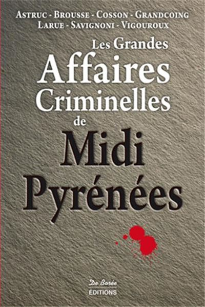 Midi pyrenees grandes affaires criminelles