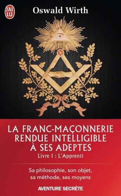 La Franc-maçonnerie rendue intelligible à ses adeptes (Livre 1) - L'Apprenti - 9782290111697 - 5,49 €
