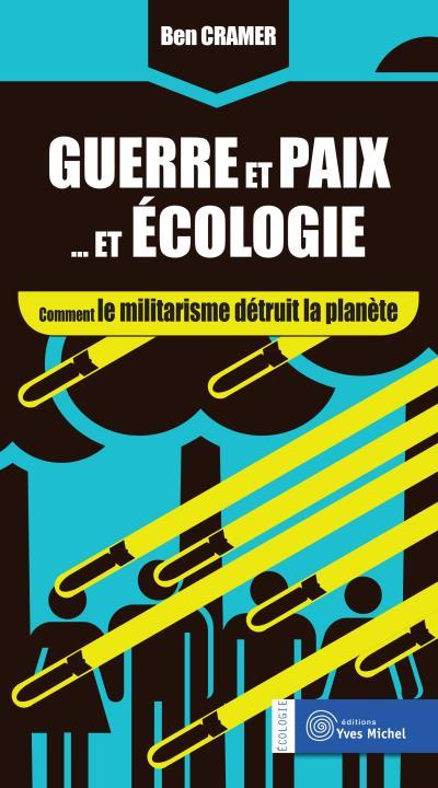 Guerre et paix... et écologie : comment le militarisme détruit la planète
