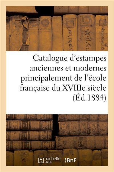 Catalogue d'estampes anciennes et modernes principalement de l'école française du XVIIIe siècle